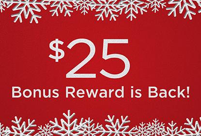 $25 Holiday Bonus Reward is back!